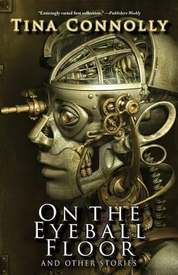 On the Eyeball Floor and Other Stories by Tina Connolly
