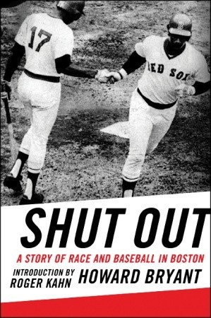 Shut Out: A Story of Race and Baseball in Boston by Howard Bryant