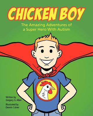 Chicken Boy: The Amazing Adventures of a Super Hero with Autism by Gregory G. Allen