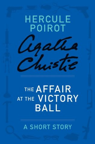 The Affair at the Victory Ball: A Short Story by Agatha Christie