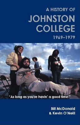 As Long as You're Havin' a Good Time: A History of Johnston College, 1969-1979 by Bill McDonald, Kevin O'Neill