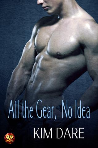 All the Gear, No Idea by Kim Dare
