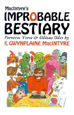 Macintyre's Improbable Bestiary by F. Gwynplaine MacIntyre