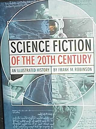 Science Fiction of the 20th Century: An Illustrated History by Ann G. Bennett, Frank M. Robinson