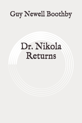 Dr. Nikola Returns: Original by Guy Newell Boothby