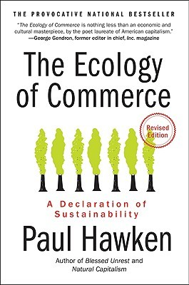 The Ecology of Commerce Revised Edition: A Declaration of Sustainability by Paul Hawken