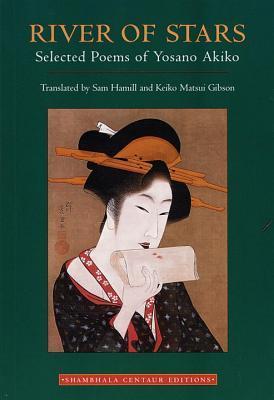 River of Stars: Selected Poems by Keiko Matsui Gibson, Sam Hamill, Akiko Yosano