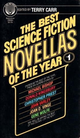 The Best Science Fiction Novellas of the Year 1 by Michael Bishop, Christopher Priest, John Varley, Gene Wolfe, Terry Carr, Joan D. Vinge, Donald Kingsbury