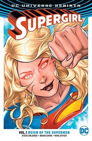 Supergirl, Volume 1: Reign Of The Cyborg Supermen by Steve Wands, Steve Orlando, Michael Atiyeh, Brian Ching, Emanuela Lupacchino, Ray McCarthy