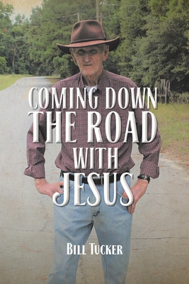Coming Down the Road with Jesus by Bill Tucker