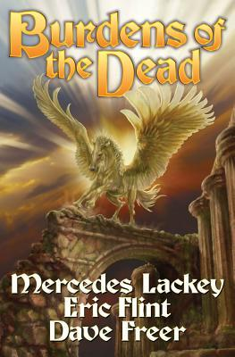 Burdens of the Dead by Mercedes Lackey, Dave Freer, Eric Flint