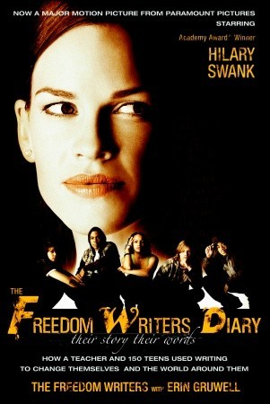 The Freedom Writers Diary: How a Teacher and 150 Teens Used Writing to Change Themselves and the World Around Them by Erin Gruwell, The Freedom Writers