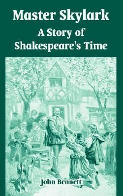 Master Skylark: A Story of Shakespeare's Time by John Bennett