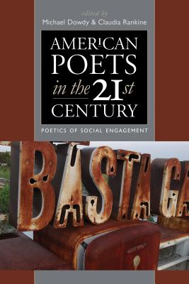 American Poets in the 21st Century: Poetics of Social Engagement by Michael Dowdy, Claudia Rankine