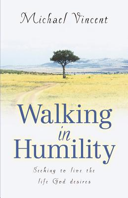 Walking In Humility by Michael Vincent