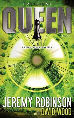 Callsign: Queen - Book I (a Zelda Baker - Chess Team Novella) by David Wood, Jeremy Robinson