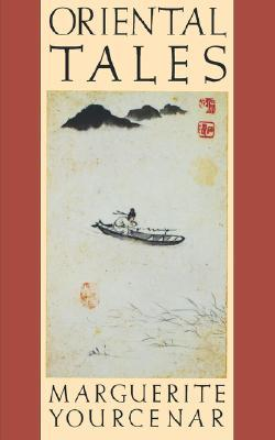 Oriental Tales by Marguerite Yourcenar, Alberto Manguel
