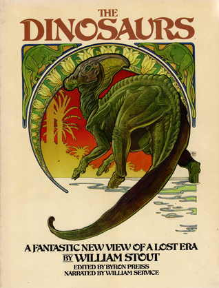 The Dinosaurs: A Fantastic New View of a Lost Era by William Stout, Byron Preiss