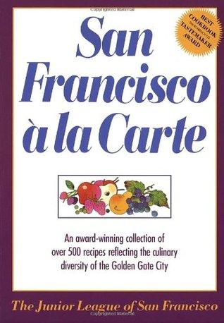 San Francisco A La Carte by Joyce L. Vedral, Junior League San Francisco