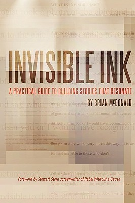 Invisible Ink: A Practical Guide to Building Stories That Resonate by Brian McDonald