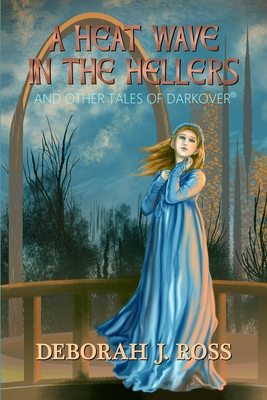 A Heat Wave in the Hellers: and Other Tales of Darkover by Deborah J. Ross