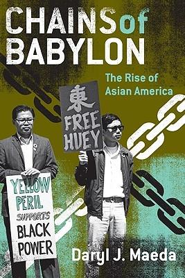 Chains of Babylon: The Rise of Asian America by Daryl Joji Maeda