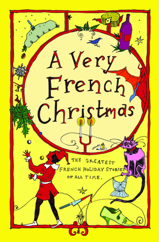 A Very French Christmas: The Greatest French Holiday Stories of All Time by Dominique Fabre, Gustave Droz, Alphonse Daudet, Paul Arène, Irène Némirovsky, Jean-Philippe Blondel, Victor Hugo, François Coppée, Guy de Maupassant, Anatole France