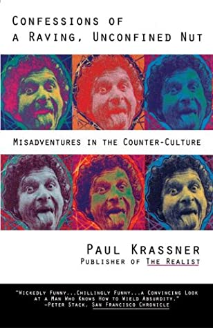 Confessions of a Raving, Unconfined Nut: Misadventures in Counter-Culture by Paul Krassner