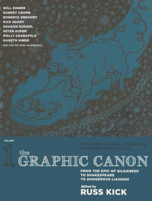The Graphic Canon, Volume 1: From the Epic of Gilgamesh to Shakespeare to Dangerous Liaisons by Roberta Gregory, Rick Geary, Seymour Chwast, Valerie Schrag, Peter Kuper, Molly Crabapple, Russ Kick, Robert Crumb, Sharon Rudahl, Gareth Hinds, Will Eisner