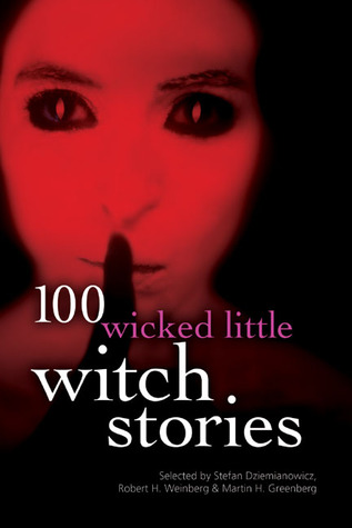 100 Wicked Little Witch Stories by Brad Strickland, Aimee Kratts, Robert E. Weinberg, Brent Monahan, Clark Ashton Smith, Wayne Holder, Joe Meno, Michael Skeet, Thomas M. Sipos, Simon McCaffery, Del Stone Jr., Steve Rasnic Tem, Terry Campbell, Brian Stableford, Lois H. Gresh, Carl Jacobi, Ramsey Campbell, Martin Harry Greenberg, Donald R. Burleson, Janet Fox, Mark Kreighbaum, Douglas Hewitt, Nancy Holder, David Annandale, Brian McNaughton, Mollie L. Burleson, Mike Ashley, Hugh B. Cave, Charles M. Saplak, Tim Waggoner, Darrell Schweitzer, Joe R. Lansdale, Tina L. Jens, Edo Van Belkom, Dawn Dunn, Don D'Ammassa, Adam-Troy Castro, Lillian Csernica, Martin Mundt, Christie Golden, Juleen Brantingham, Benjamin Adams, Linda J. Dunn, Cindie Geddes, Stephen Mark Rainey, Billie Sue Mosiman, James Dorr, Tom Piccirilli