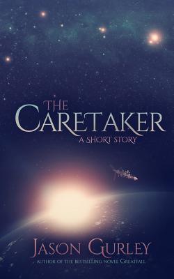 The Caretaker: A Short Story by Jason Gurley