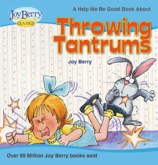 Throwing Tantrums by Joy Berry