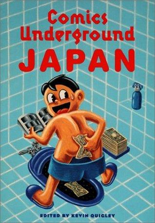 Comics Underground -- Japan: A Manga Anthology by Yoshikazu Ebisu, Muddy Uehara, Takashi Nemoto, Kazuichi Hanawa, Suehiro Maruo, Carol Shimoda, Nekojiru, Hanako Yamada, Hajime Yamano, Kevin Quigley, Migiwa Pan, Yasuji Tanioka, Hideshi Hino, Masakazu Toma