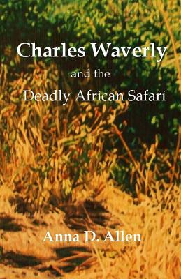 Charles Waverly and the Deadly African Safari by Anna D. Allen