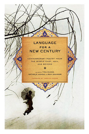 Language for a New Century: Contemporary Poetry from the Middle East, Asia, and Beyond by Tina Chang, Nathalie Handal, Ravi Shankar