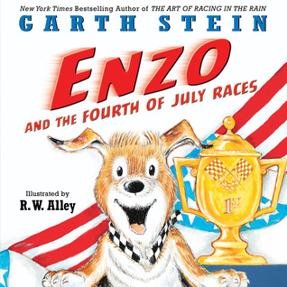Enzo and the Fourth of July Races by R.W. Alley, Garth Stein