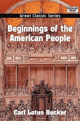 Beginnings of the American People by Carl Lotus Becker