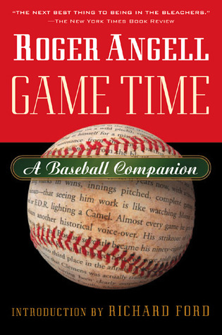 Game Time: A Baseball Companion by Steve Kettmann, Richard Ford, Roger Angell