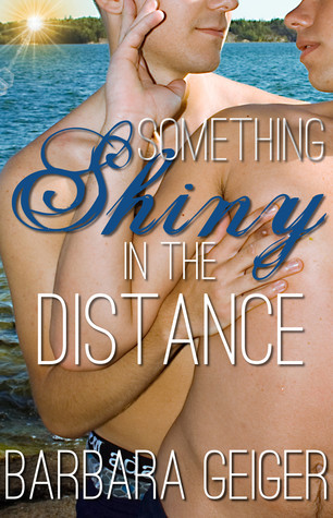 Something Shiny in the Distance by Barbara Geiger