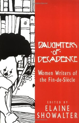 Daughters of Decadence: Women Writers of the Fin-de-Siècle by Elaine Showalter