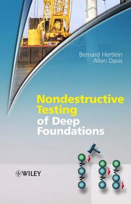 Nondestructive Testing of Deep Foundations by Bernard Hertlein, Allen Davis