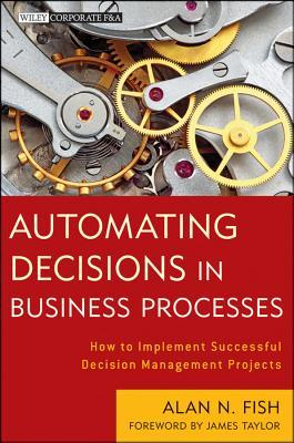 Knowledge Automation: How to Implement Decision Management in Business Processes by Alan N. Fish, James Taylor