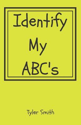 Identify my ABC's by Tyler Smith