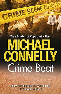 Crime Beat: Stories Of Cops And Killers by Michael Connelly