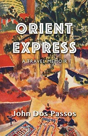 Orient Express: A Travel Memoir by John Dos Passos