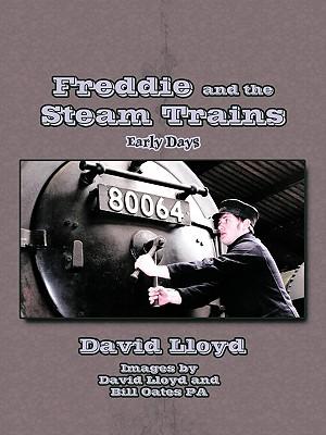 Freddie and the Steam Trains: Book 1: Early Days by David Lloyd