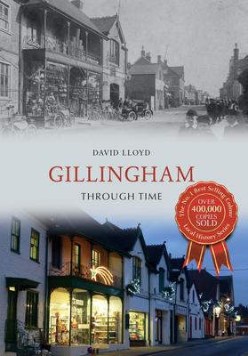 Gillingham Through Time by David Lloyd