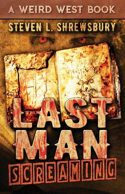 Last Man Screaming by Steven L. Shrewsbury