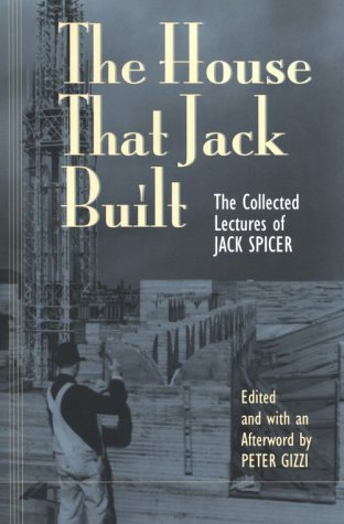 The House That Jack Built: The Collected Lectures by Jack Spicer, Peter Gizzi