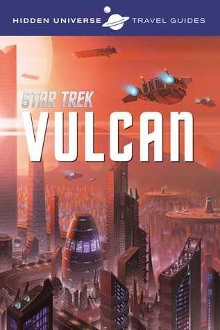 Hidden Universe Travel Guides: Star Trek: Vulcan by Dayton Ward